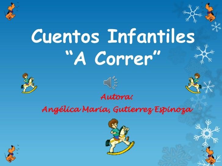 """Cuentos Infantiles   """"A Correr""""              Autora: Angélica Maria, Gutierrez Espinoza"""