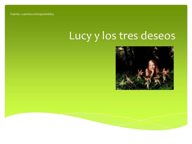 Fuente: cuentoscortosparaniños                                 Lucy y los tres deseos