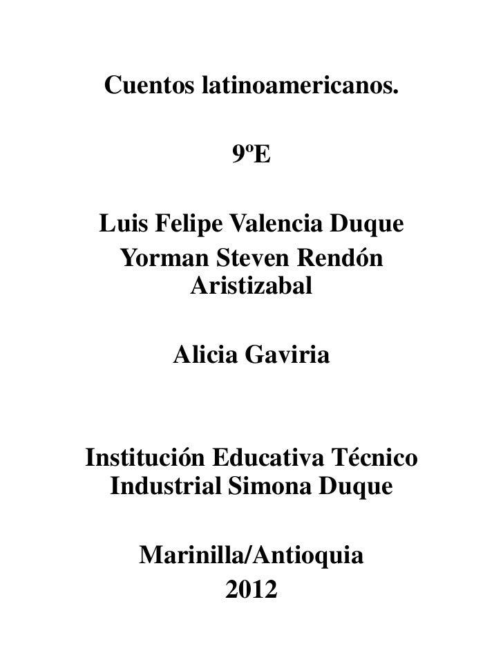 Cuentos latinoamericanos.            9ºE Luis Felipe Valencia Duque  Yorman Steven Rendón         Aristizabal       Alicia...