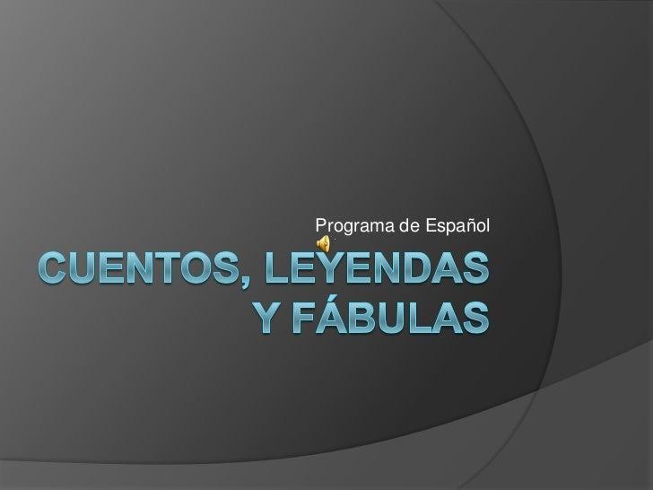Cuentos, leyendas y fábulas<br />Programa de Español<br />