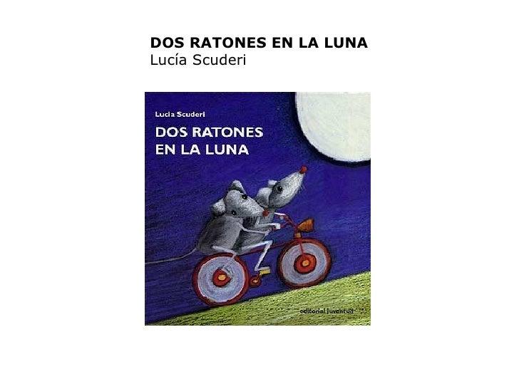 DOS RATONES EN LA LUNA Lucía Scuderi