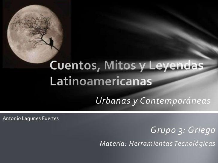 Urbanas y ContemporáneasAntonio Lagunes Fuertes                                        Grupo 3: Griego                    ...