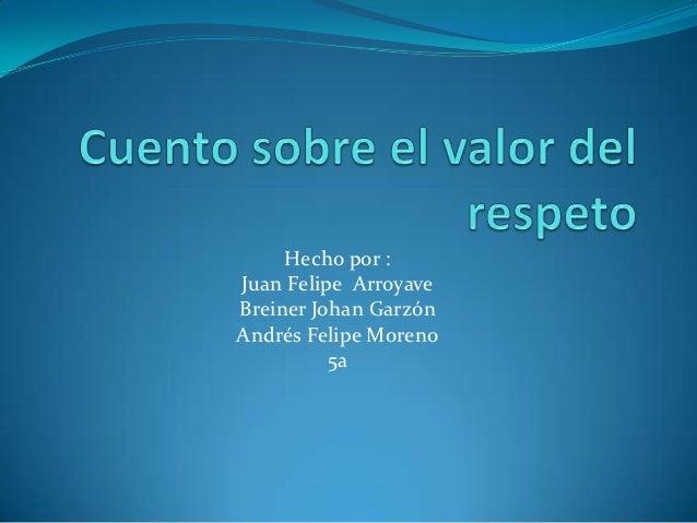 Hecho por :Juan Felipe ArroyaveBreiner Johan GarzónAndrés Felipe Moreno          5a