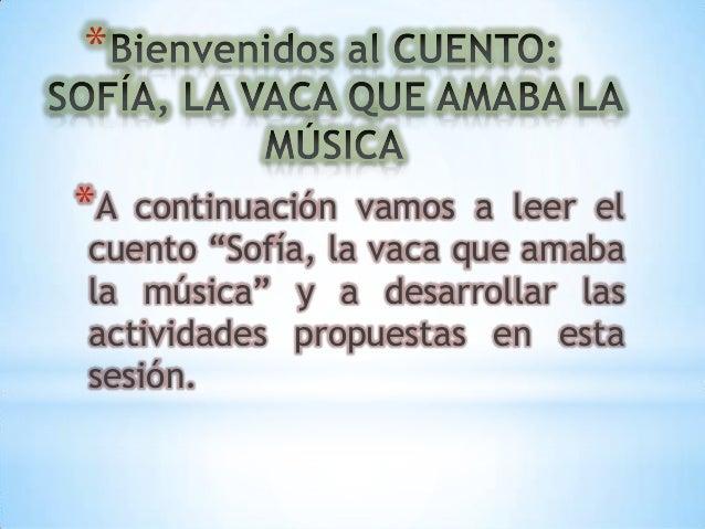 """* *A  continuación vamos a leer el cuento """"Sofía, la vaca que amaba la música"""" y a desarrollar las actividades propuestas ..."""