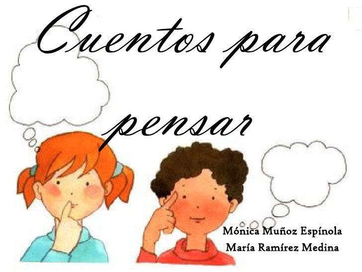 Cuentos para  pensar       Mónica Muñoz Espínola       María Ramírez Medina