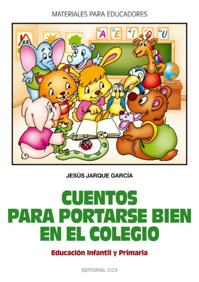 CUENTOS PARA PORTARSE BIEN EN EL COLEGIO CUENTOS PORTARSE BIEN COLE 25/10/07 12:55 Página 1