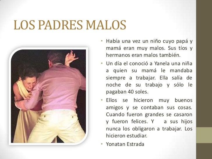 LOS PADRES MALOS            • Había una vez un niño cuyo papá y              mamá eran muy malos. Sus tíos y              ...