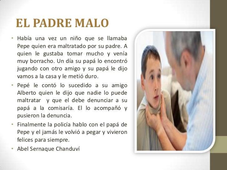 EL PADRE MALO• Había una vez un niño que se llamaba  Pepe quien era maltratado por su padre. A  quien le gustaba tomar muc...