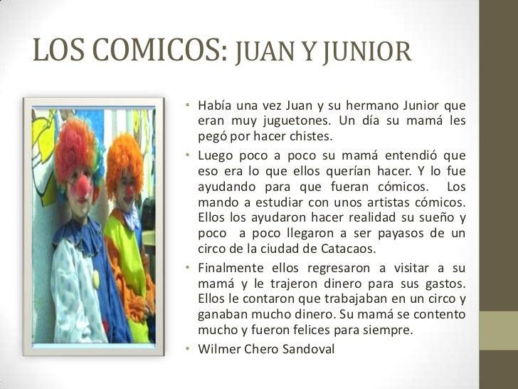 LOS COMICOS: JUAN Y JUNIOR          • Había una vez Juan y su hermano Junior que            eran muy juguetones. Un día su...