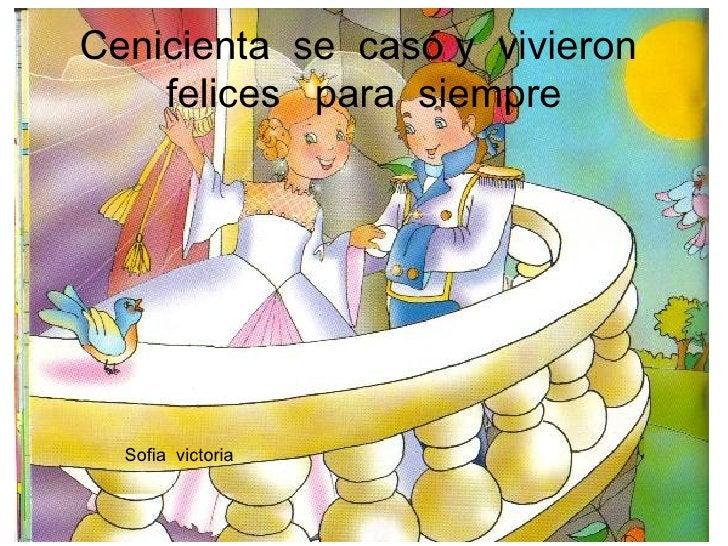 Cenicienta  se  casó y  vivieron  felices  para  siempre Sofia  victoria