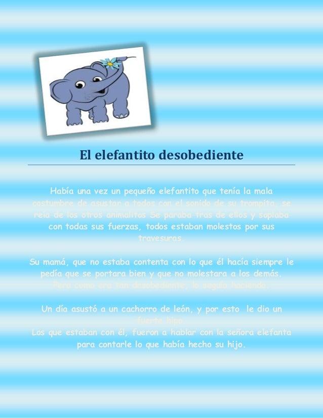 El elefantito desobediente Había una vez un pequeño elefantito que tenía la mala costumbre de asustar a todos con el sonid...