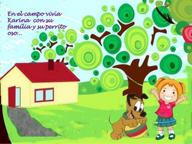 En el campo vivía Karina con su familia y su perrito oso…