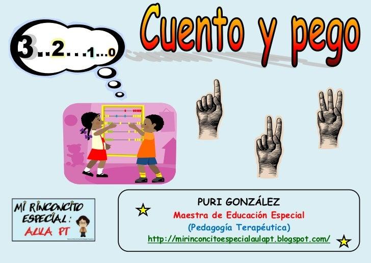 CUENTO Y PEGO                          PURI GONZÁLEZ                    Maestra de Educación Especial                     ...