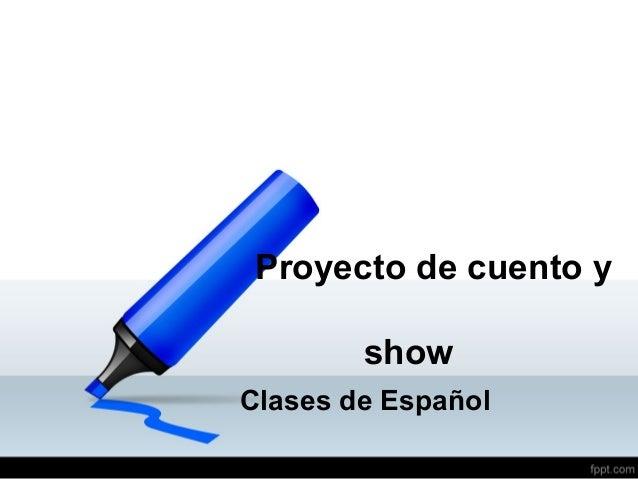 Proyecto de cuento y        showClases de Español
