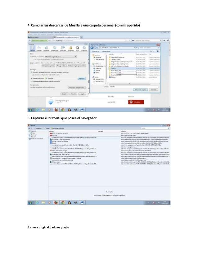 4. Cambiar las descargas de Mozilla a una carpeta personal (con mi apellido) 5. Capturar el historial que posee el navegad...