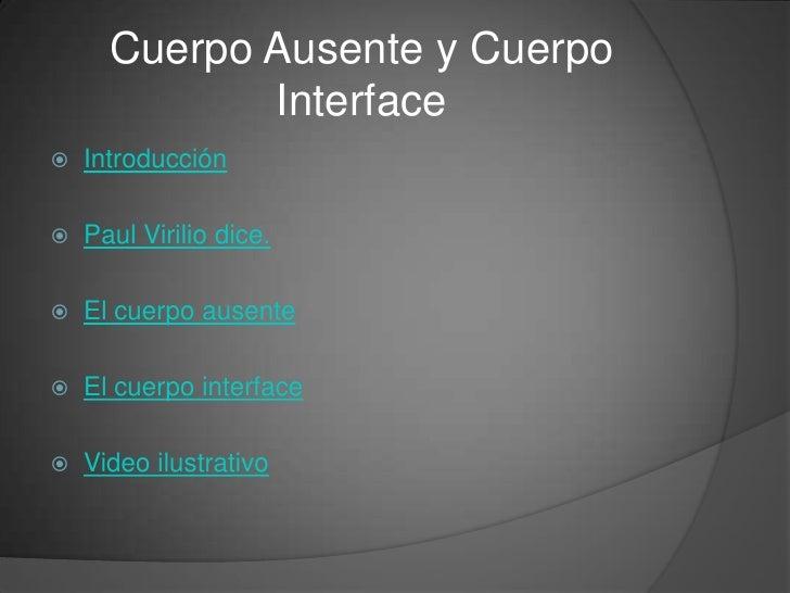 Cuerpo Ausente y Cuerpo              Interface    Introducción     Paul Virilio dice.     El cuerpo ausente     El cue...