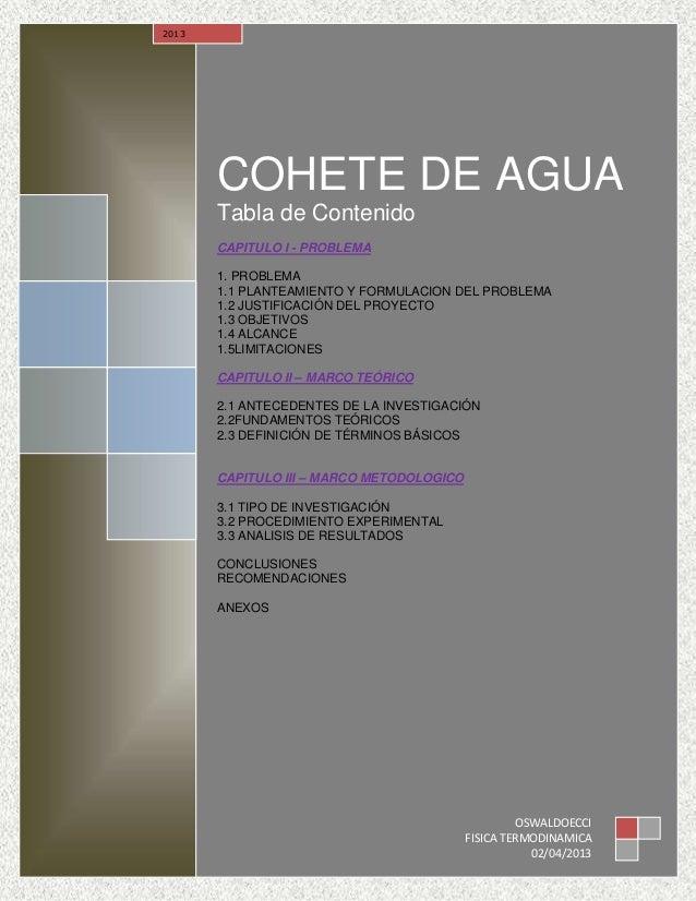 COHETE DE AGUATabla de ContenidoCAPITULO I - PROBLEMA1. PROBLEMA1.1 PLANTEAMIENTO Y FORMULACION DEL PROBLEMA1.2 JUSTIFICAC...