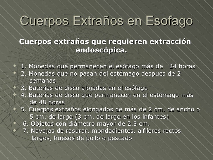 Cuerpos Extraños en Esofago    Cuerpos extraños que requieren extracción                 endoscópica.   1. Monedas que pe...