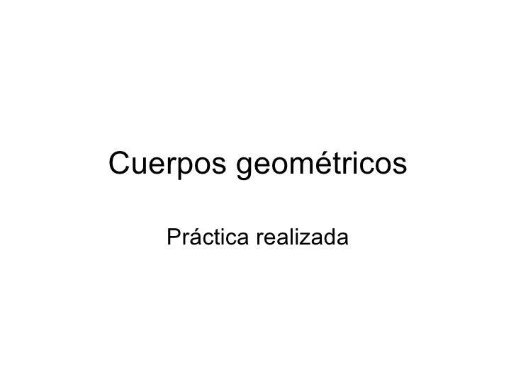 Cuerpos geométricos Práctica realizada
