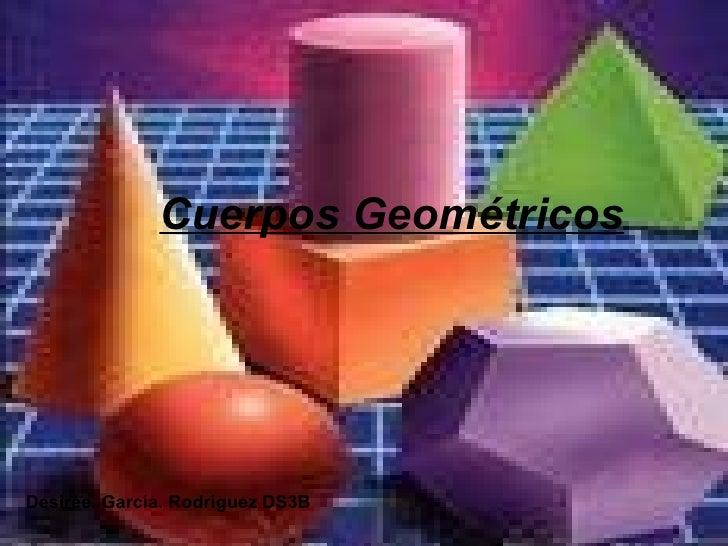 Cuerpos Geométricos Desirée. García. Rodríguez DS3B