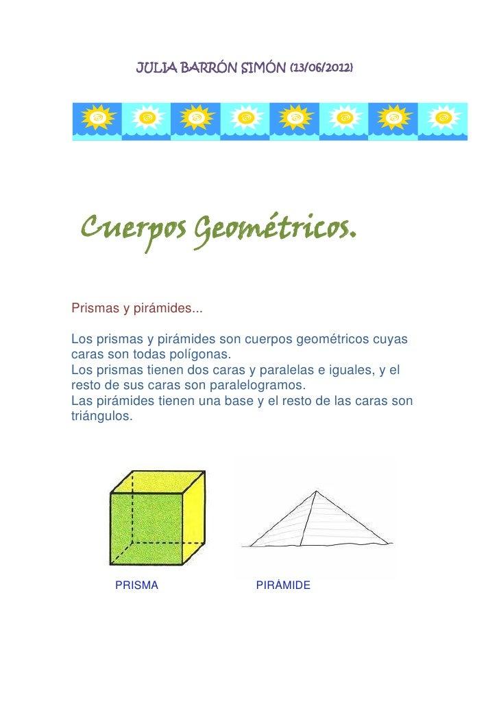 JULIA BARRÓN SIMÓN (13/06/2012) Cuerpos Geométricos.Prismas y pirámides...Los prismas y pirámides son cuerpos geométricos ...