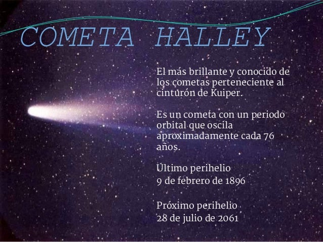 COMETA HALLEY  El más brillante y conocido de  los cometas perteneciente al  cinturón de Kuiper.  Es un cometa con un peri...