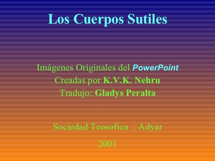 Los Cuerpos Sutiles Imágenes Originales del  PowerPoint Creadas por  K.V.K. Nehru Tradujo:  Gladys Peralta Sociedad Teosof...