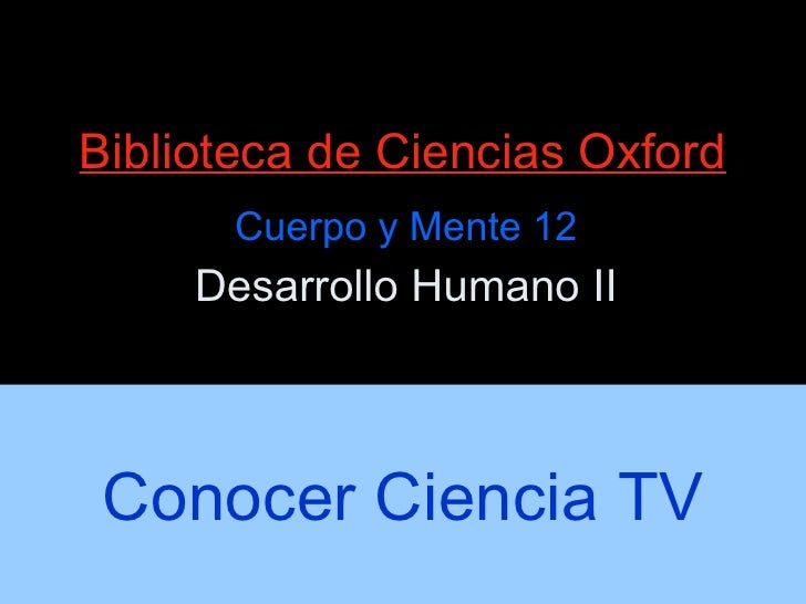 Biblioteca de Ciencias Oxford Cuerpo y Mente 12 Desarrollo Humano II Conocer Ciencia TV