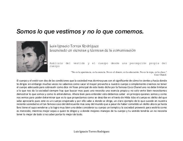 Luis  Ignacio  Torres  Rodriguez   Somos lo que vestimos y no lo que comemos. Luis Ignacio Torres Rodríguez Licenc...