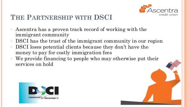 THE PARTNERSHIP WITH DSCI  ○ Ascentra has a proven track record of working with the  immigrant community  ○ DSCI has the t...