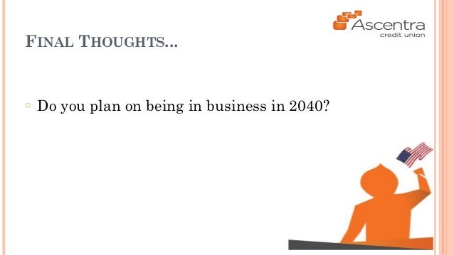 FINAL THOUGHTS...  ○ Do you plan on being in business in 2040?