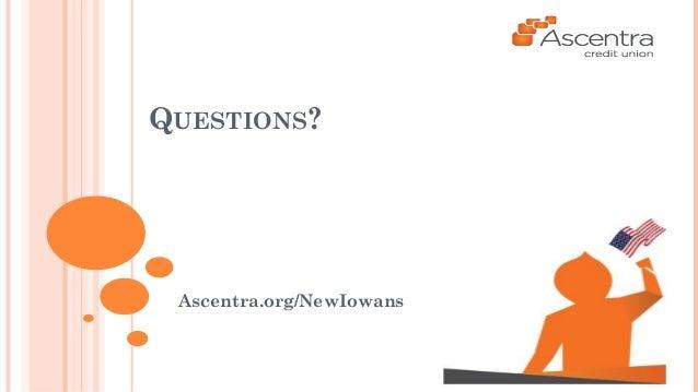 QUESTIONS?  Ascentra.org/NewIowans