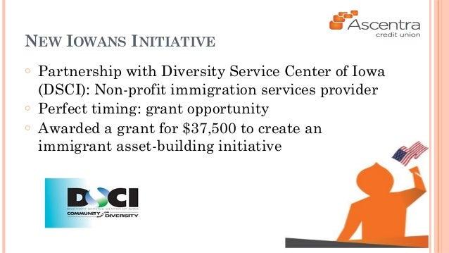 NEW IOWANS INITIATIVE  ○ Partnership with Diversity Service Center of Iowa  (DSCI): Non-profit immigration services provid...