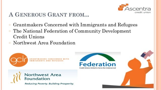 A GENEROUS GRANT FROM...  ○ Grantmakers Concerned with Immigrants and Refugees  ○ The National Federation of Community Dev...