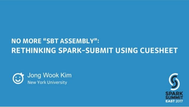 """No More """"sbt assembly"""": Rethinking Spark-Submit using CueSheet"""