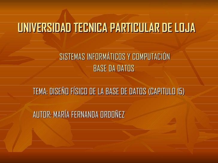 UNIVERSIDAD TECNICA PARTICULAR DE LOJA SISTEMAS INFORMÁTICOS Y COMPUTACIÓN BASE DA DATOS   TEMA: DISEÑO FÍSICO DE LA BASE ...