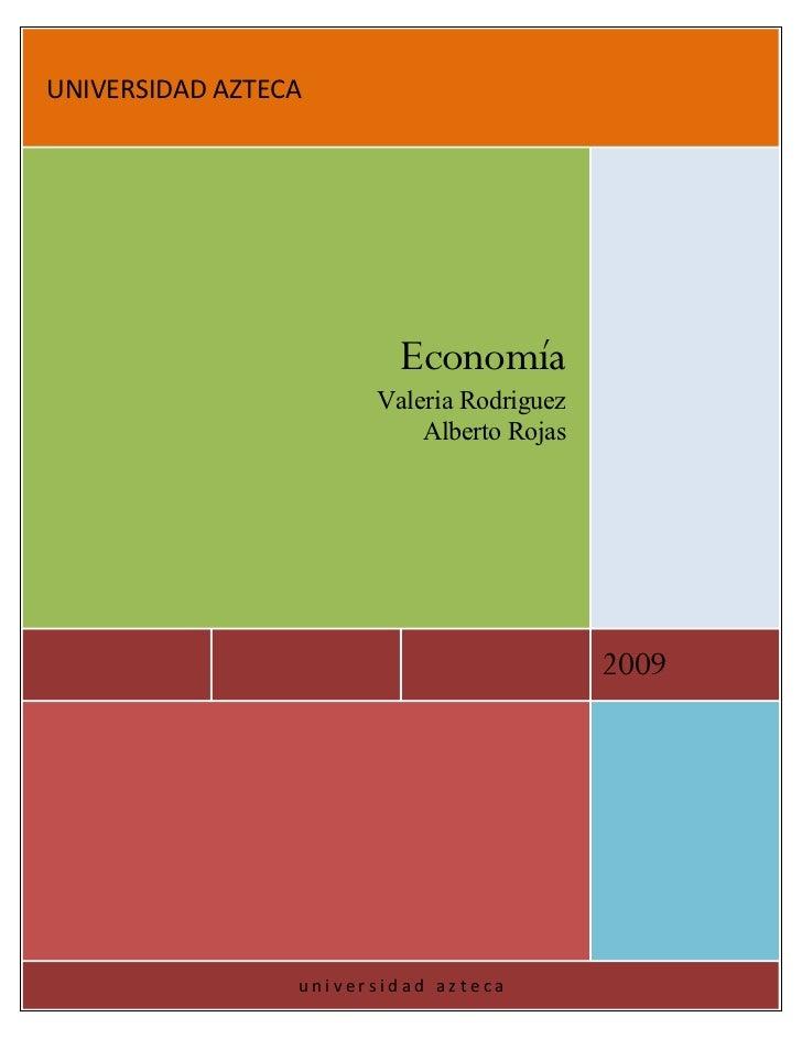 UNIVERSIDAD AZTECA                              Economía                        Valeria Rodriguez                         ...