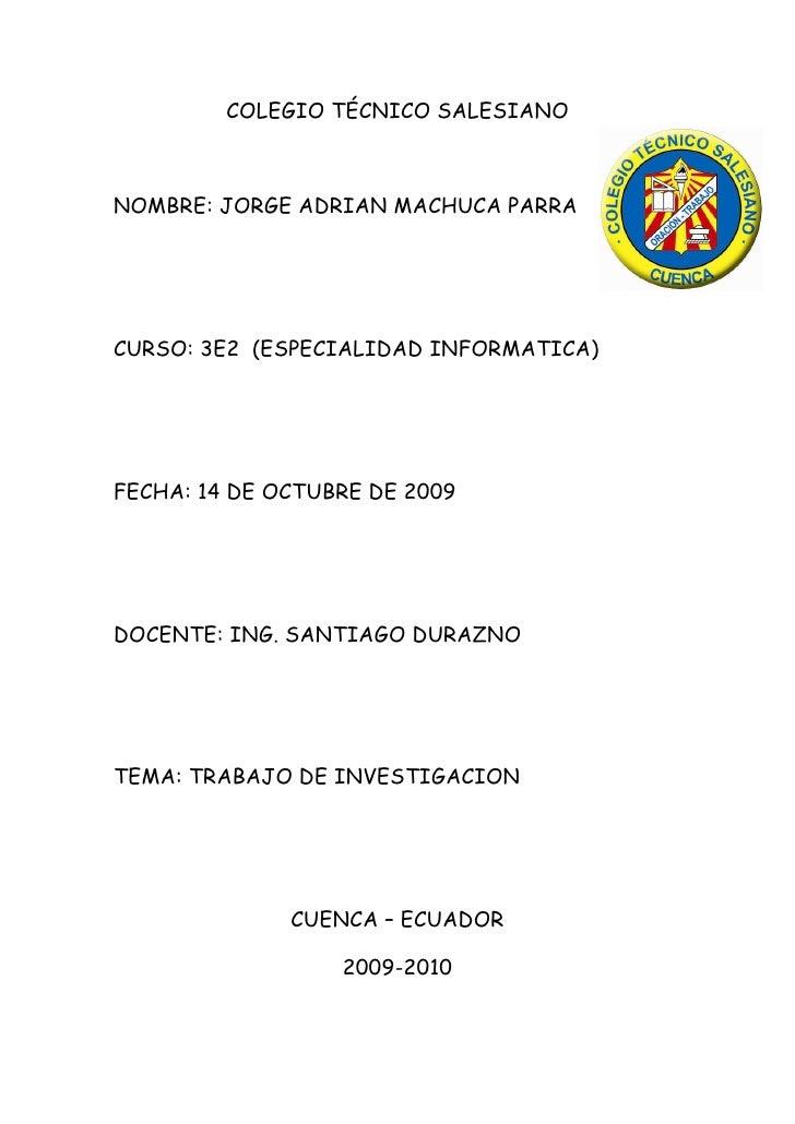 COLEGIO TÉCNICO SALESIANO    NOMBRE: JORGE ADRIAN MACHUCA PARRA     CURSO: 3E2 (ESPECIALIDAD INFORMATICA)     FECHA: 14 DE...