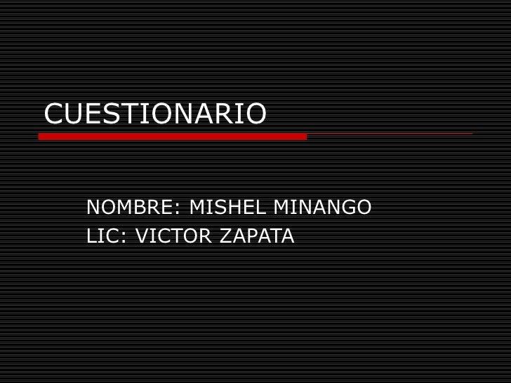 CUESTIONARIO NOMBRE: MISHEL MINANGO LIC: VICTOR ZAPATA