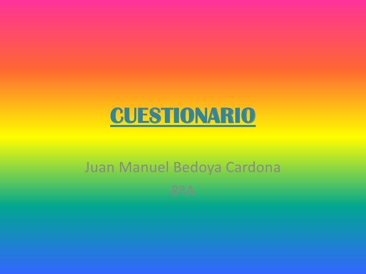 CUESTIONARIOJuan Manuel Bedoya Cardona           8ºA