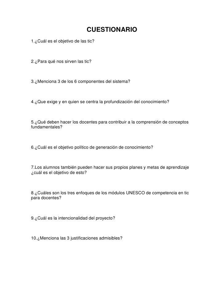 CUESTIONARIO1.¿Cuál es el objetivo de las tic?2.¿Para qué nos sirven las tic?3.¿Menciona 3 de los 6 componentes del sistem...