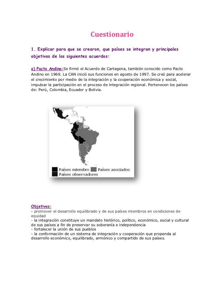 Cuestionario1. Explicar para que se crearon, que países se integran y principalesobjetivos de los siguientes acuerdos:a) P...