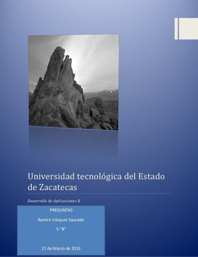 Universidad tecnologica del Estadode ZacatecasDesarrollo de Aplicaciones II            PREGUNTAS     Ramiro Vázquez Sauced...