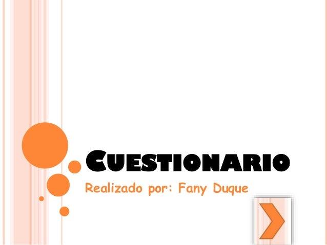 CUESTIONARIO Realizado por: Fany Duque