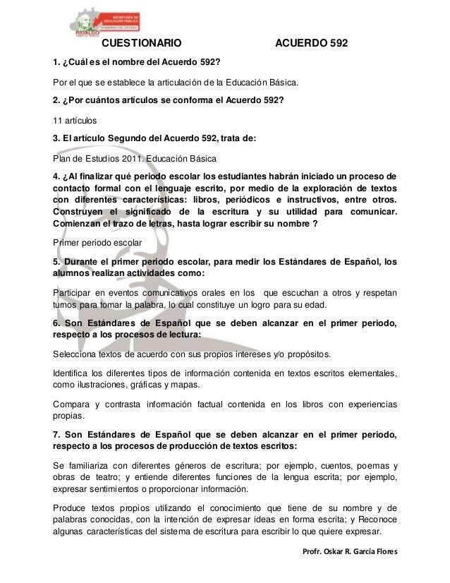 Profr. Oskar R. García Flores CUESTIONARIO ACUERDO 592 1. ¿Cuál es el nombre del Acuerdo 592? Por el que se establece la a...