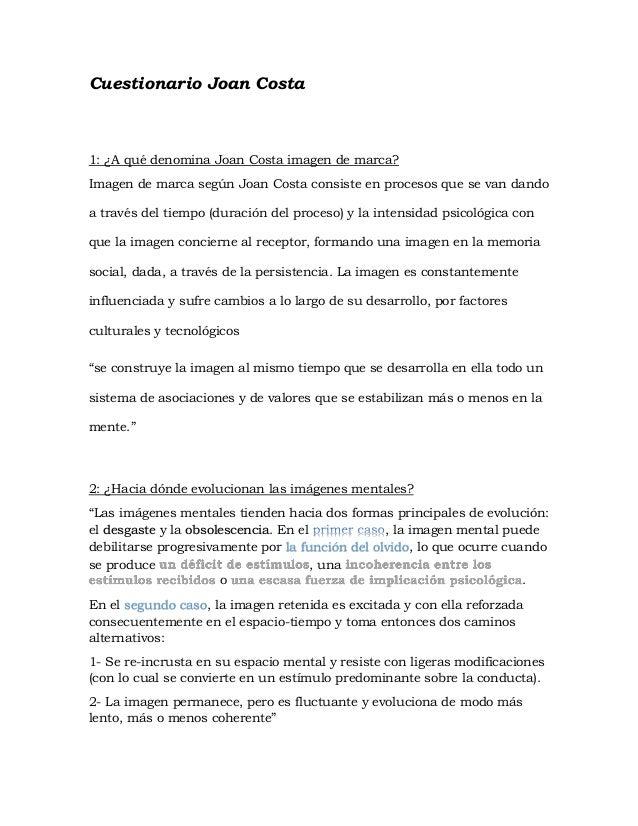 Cuestionario Joan Costa 1: ¿A qué denomina Joan Costa imagen de marca? Imagen de marca según Joan Costa consiste en proces...