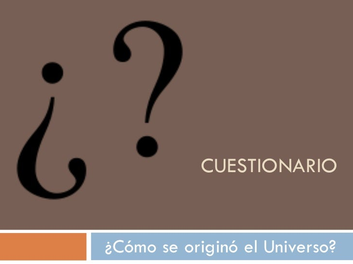 CUESTIONARIO ¿Cómo se originó el Universo?