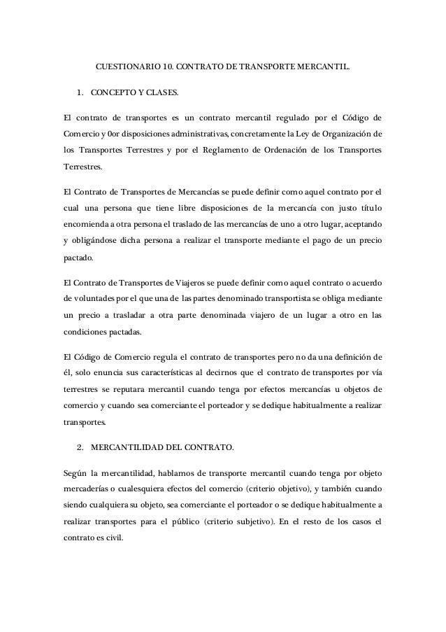CUESTIONARIO 10. CONTRATO DE TRANSPORTE MERCANTIL. 1. CONCEPTO Y CLASES. El contrato de transportes es un contrato mercant...