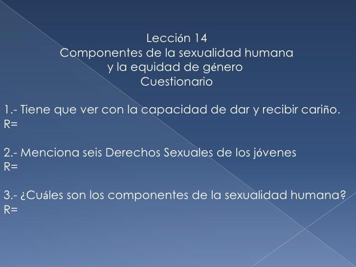 Lección 14<br />Componentes de la sexualidad humana<br />y la equidad de género <br />Cuestionario<br />1.- Tiene que ver ...