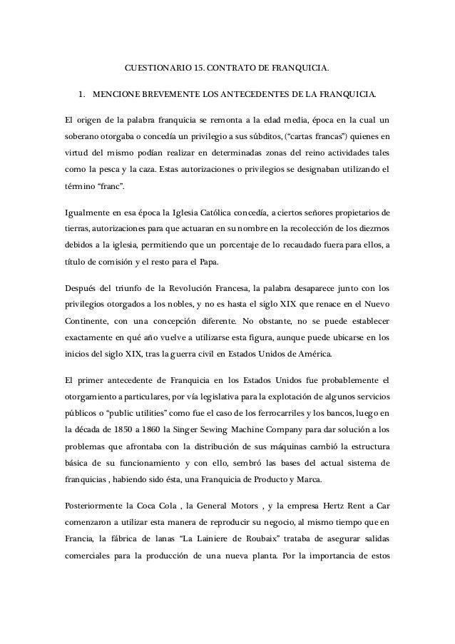 CUESTIONARIO 15. CONTRATO DE FRANQUICIA. 1. MENCIONE BREVEMENTE LOS ANTECEDENTES DE LA FRANQUICIA. El origen de la palabra...